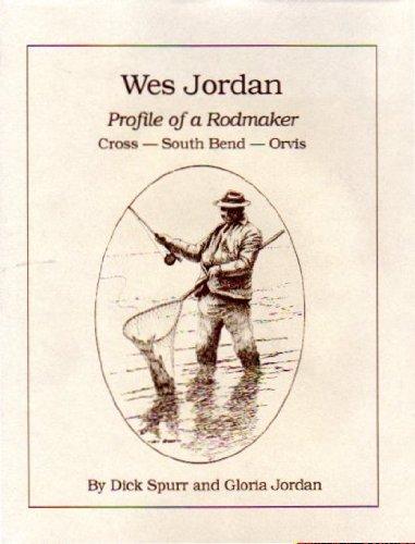 9781882418015: Wes Jordan: Profile of a rodmaker : Cross, South Bend, Orvis
