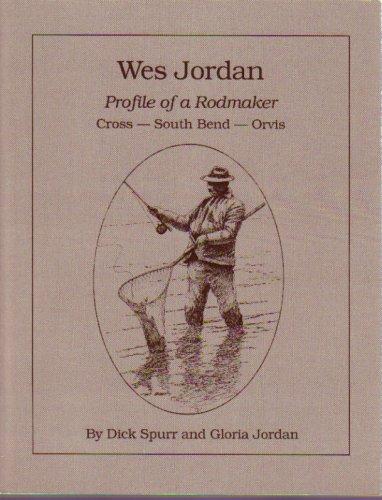 9781882418022: Wes Jordan: Profile of a Rodmaker (Cross - South Bend - Orvis)