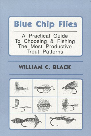 9781882418183: Blue Chip Flies; A Practical Guide to Choosing and fishing the Most Productive Trout Patterns