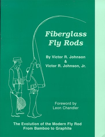 Fiberglass Fly Rods: The Evolution of the: Johnson, Victor R.