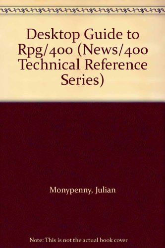 Desktop Guide to Rpg/400 (News/400 Technical Reference Series): Monypenny, Julian, Pence,...