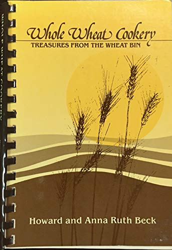 9781882420001: Whole Wheat Cookery: Treasures From the Wheat Bin