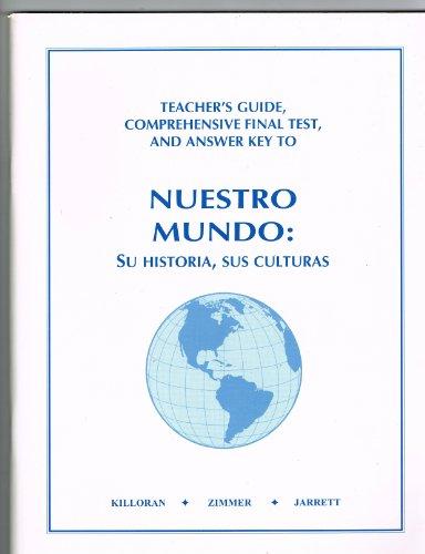 9781882422128: Teachers Guide, Comprehensive Final Test, and Answer Key To: Nuestro Mundo: Su Historia, Sus Culturas