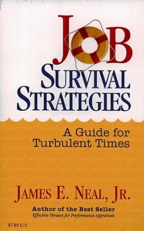 Job Survival Strategies: A Guide for Turbulent Times: James E. Neal Jr.