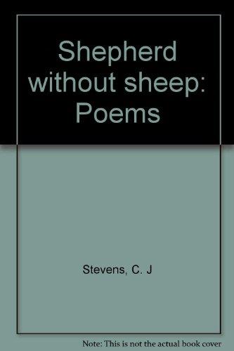 Shepherd without sheep: Poems: Stevens, C. J