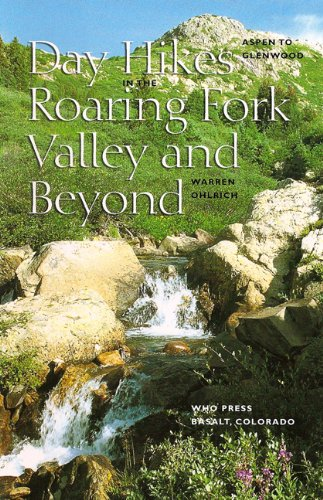 Aspen to Glenwood: Day Hikes in the Roaring Fork Valley and Beyond: Ohlrich, Warren
