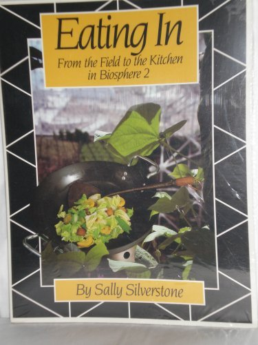 Eating in: From the Field to the Kitchen in Biosphere 2: Silverstone, Sally