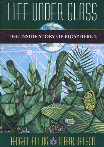9781882428076: Life Under Glass: The Inside Story of Biosphere 2