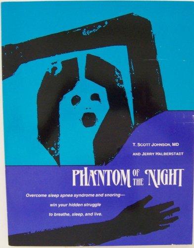 Phantom of the Night: Overcoming Sleep Apnea: Johnson, T. Scott,