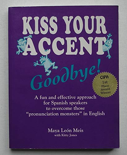 9781882432011: Kiss your accent goodbye!: A fun and effective approach for Spanish speakers to overcome those