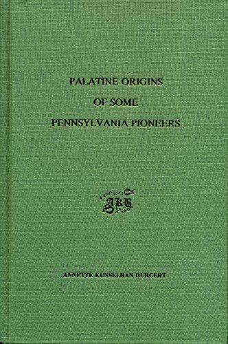 Palatine Origins of Some Pennsylvania Pioneers: Annette K. Burgert
