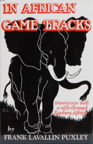 IN AFRICAN GAME TRACKS: WANDERINGS WITH A RIFLE THROUGH EASTERN AFRICA.: Puxley (Frank Lavallin).