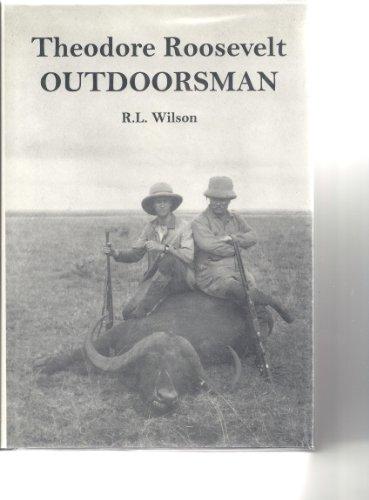Theodore Roosevelt, outdoorsman: Wilson, R. L
