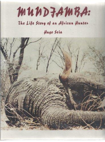 Mundjamba: The Life Story of an African Hunter.: SEIA, Hugo.