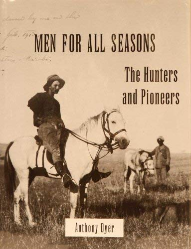 Men for All Seasons: The Hunters & Pioneers: Dyer, Anthony
