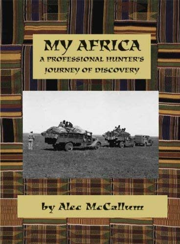 My Africa: A Professional Hunter's Journey of: Alec McCallum