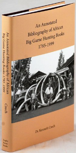 9781882458424: An Annotated Bibliography of African Big Game Hunting Books, 1785-1999