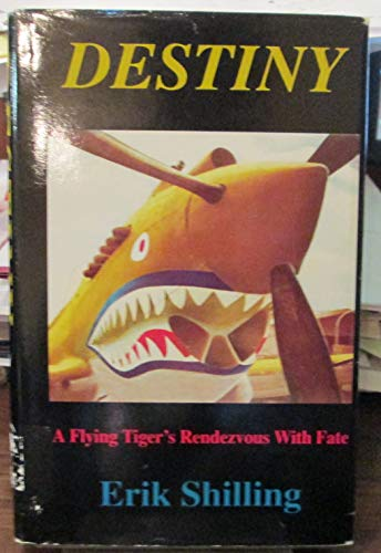 Destiny : A Flying Tigers Rendezvous with: Erik Shilling