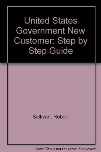 United States Government New Customer: Step by Step Guide: Sullivan, Robert