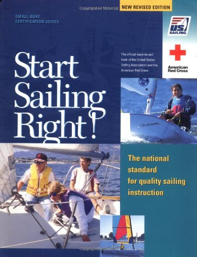 Start Sailing Right!: The National Standard for Quality Sailing Instruction (US Sailing Small Boat ...