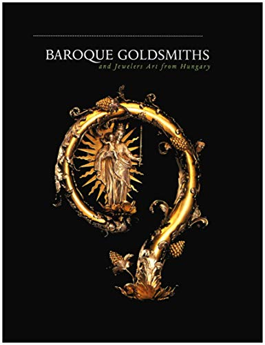 9781882507023: Baroque goldsmiths and jewelers art from Hungary