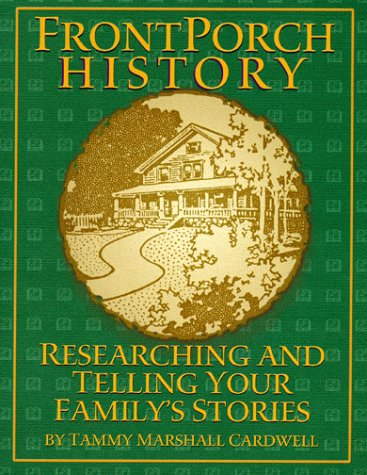 9781882514519: Front Porch History: Researching and Telling Your Family's Stories