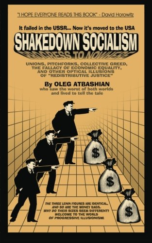 """9781882514915: Shakedown Socialism: Unions, Pitchforks, Collective Greed, The Fallacy of Economic Equality, and other Optical Illusions of """"Redistributive Justice"""""""