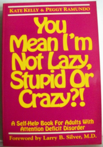 9781882522002: You Mean I'm Not Lazy, Stupid, or Crazy?!: A Self-Help Book for Adults With Attention Deficit Disorder