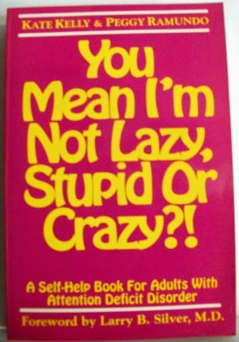 You Mean I'm Not Lazy, Stupid, or Crazy?!: A Self-Help Book for Adults With Attention Deficit Disorder (1882522001) by Kate Kelly; Peggy Ramundo