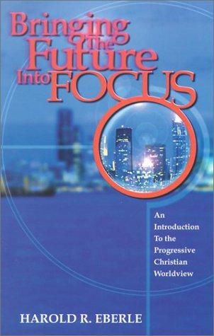 Bringing the Future into Focus: Harold R. Eberle