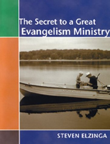 The Secret to a Great Evangelism Ministry: Elzinga, Steven