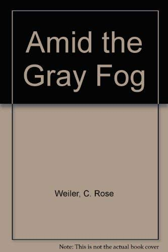 Amid the Gray Fog: C. Rose Weiler