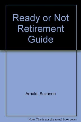 Ready or Not Retirement Guide: Arnold, Suzanne