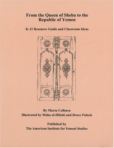 From The Queen Of Sheba To The Republic Of Yemen : K-12 Resource Guide And Classroom Ideas by Marta...