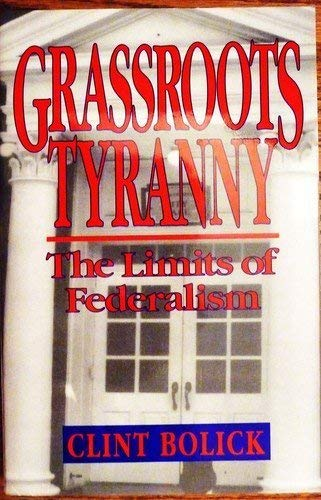 9781882577002: Grassroots Tyranny: The Limits of Federalism