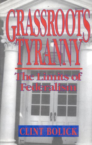 9781882577019: Grassroots Tyranny: The Limits of Federalism