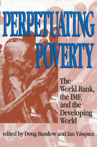9781882577064: Perpetuating Poverty: The World Bank, the IMF, and the Developing World