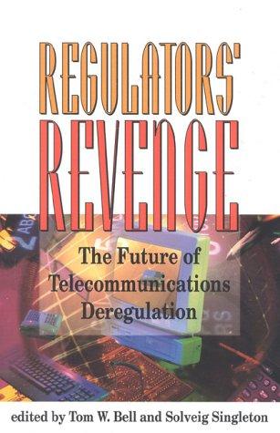 9781882577699: The Regulators' Revenge: The Future of Telecommunications Deregulation