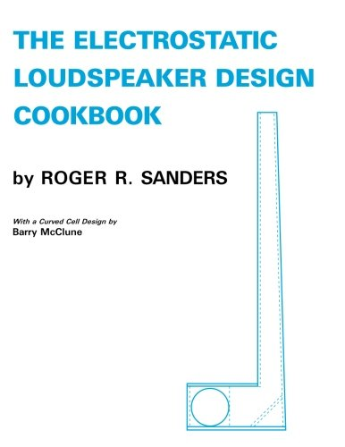 The Electrostatic Loudspeaker Design Cookbook: Sanders, Roger R.