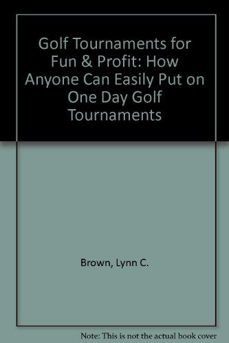 Golf Tournaments for Fun & Profit: How: Brown, Lynn C.