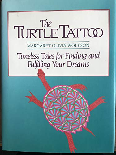 The Turtle Tattoo: Timeless Tales for Finding and Fulfilling Your Dreams: Wolfson, Margaret Olivia