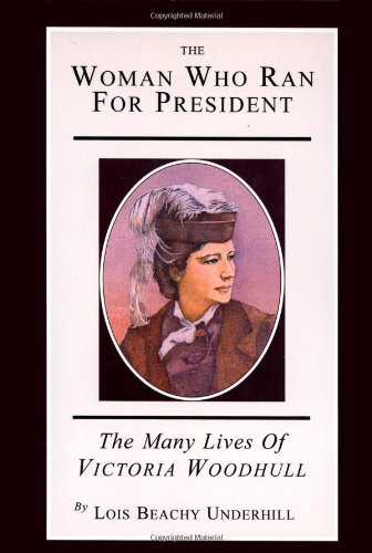 9781882593101: The Woman Who Ran For President: The Many Lives of Victoria Woodhull