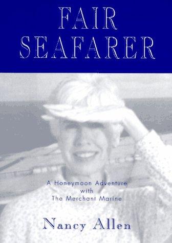 Fair Seafarer: A Honeymoon Adventure with the Merchant Marine: Nancy Allen