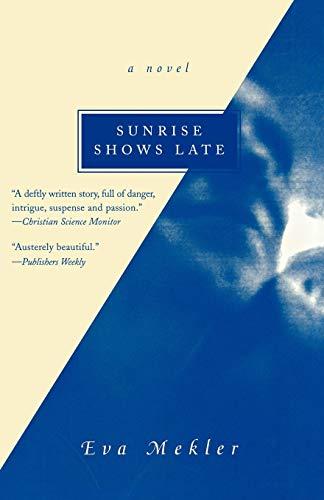 Sunrise Shows Late: A Novel (1882593588) by Mekler, Eva
