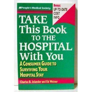 Take This Book to the Hospital With You: A Consumer Guide to Surviving Your Hospital Stay (A People's Medical Society Book) (9781882606030) by Charles B. Inlander; Ed Weiner