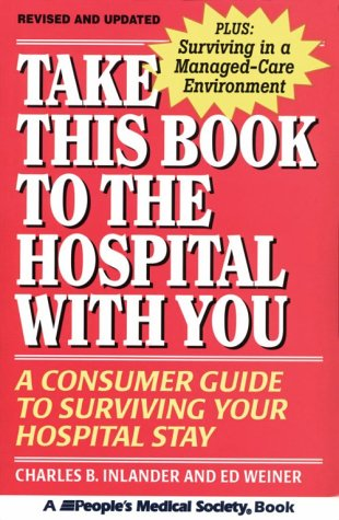 Take This Book to the Hospital With You: A Consumer Guide to Surviving Your Hospital Stay (9781882606702) by Charles B. Inlander; Ed Weiner