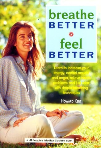 9781882606733: Breathe Better, Feel Better: Learn to Increase Your Energy, Control Anxiety and Anger, Relieve Health Problems, and Just Relax With Simple Breathing Techniques