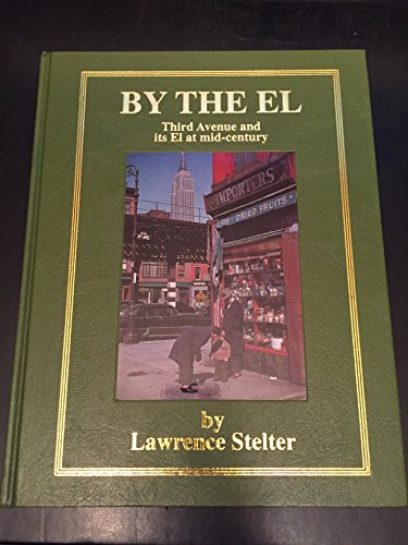 By the El Third Avenue and Its El at Mid-Century: Lawrence Stelter; Lothar Stelter
