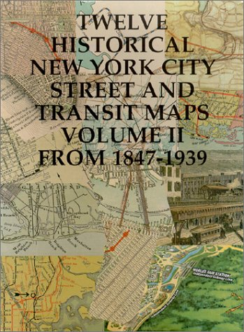 9781882608256: 12 Historical New York City Street and Transit Maps: 1847 - 1939: Vol. 2