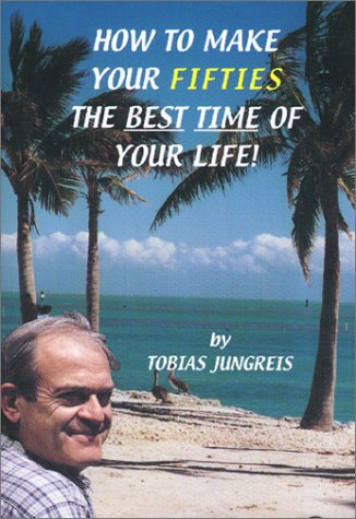 How to Make Your Fifties the Best: Jungreis, Tobias